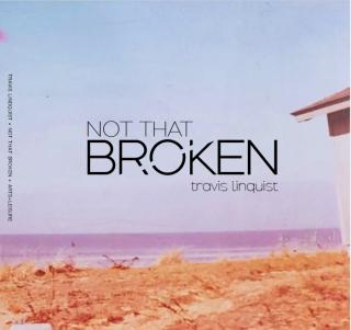 Travis Lindquist | Not That Broken