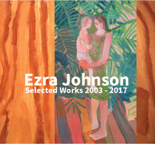 Ezra Johnson | Selected Works 2003 - 2017 | 2017