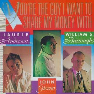 Laurie Anderson, William Burroughs & John Giorno: You're The Guy I Want To Share My Money With