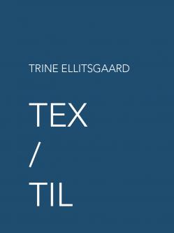 Trine Ellitsgaard : TEX / TIL