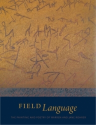 FIELD LANGUAGE: THE PAINTING AND POETRY OF WARREN AND JANE ROHRER