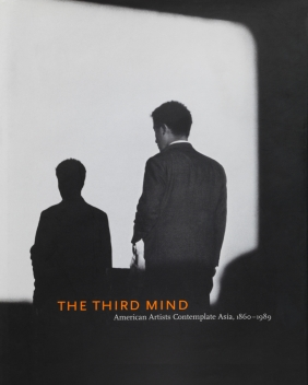 The Third Mind: American Artists Contemplate Asia, 1860–1989
