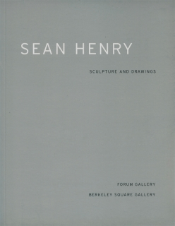 SEAN HENRY: SCULPTURE & DRAWINGS