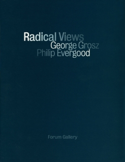 RADICAL VIEWS: GEORGE GROSZ, PHILLIP EVERGOOD