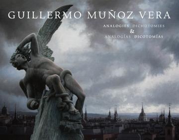 GUILLERMO MUÑOZ VERA: Analogies & Dichotomies / Analogías & Dicotomías