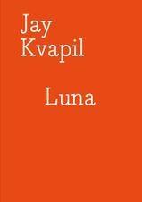 GALLERY PUBLICATION: Jay Kvapil: Luna