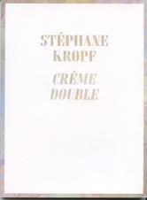 Stéphane Kropf: Crème Double