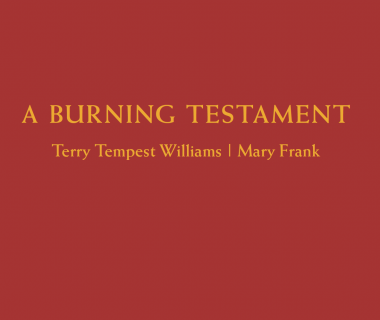 A Burning Testament: Terry Tempest Williams | Mary Frank
