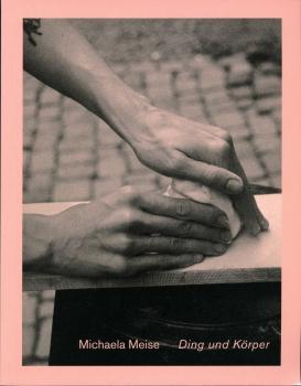 Michaela Meise: Ding und Körper