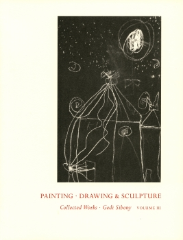 Painting, Drawing & Sculpture. Collected Works:  Gedi Sibony Volume III