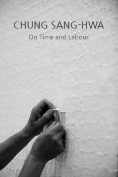 Chung Sang-Hwa: On time and Labour