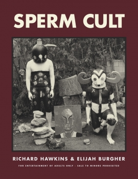 Richard Hawkins & Elijah Burgher: Sperm Cult