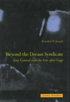 Tony Conrad: Beyond the Dream Syndicate, Tony Conrad and the Arts after Cage