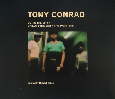 Tony Conrad: Doing The City/ Urban Community Interventions