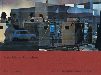 Dan Graham: Video-Architecture-Television
