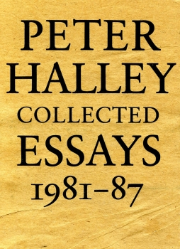 Peter Halley: Collected Essays 1981-1987