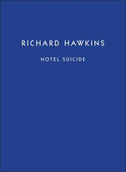 Richard Hawkins: Hotel Suicide