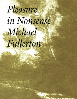Michael Fullerton: Pleasure in Nonsense