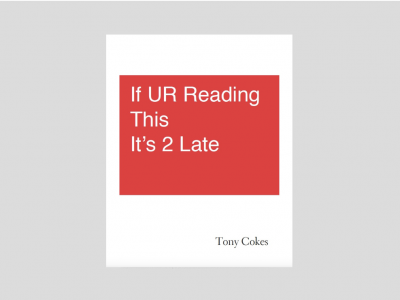 Book Launch: Tony Cokes – If UR Reading This It's 2 Late, talk by Scott King and Fraser Muggeridge, with Sarah McCrory