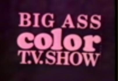 BIG-ASS COLOR-TV SHOW