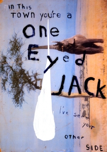 In This Town You're a One Eyed Jack (I've Seen Your Other Side)