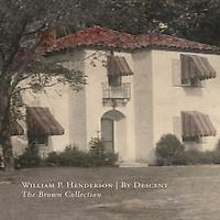 William P. Henderson   By Descent, The Brown Collection