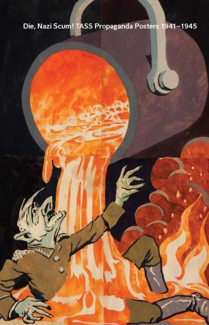 Die, Nazi Scum!: Soviet TASS Propaganda Posters 1941-1945