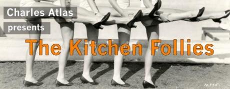 "Charles Atlas's ""The Kitchen Follies"""