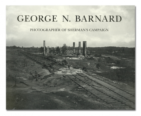 George N. Barnard: Photographer of Sherman's Campaign