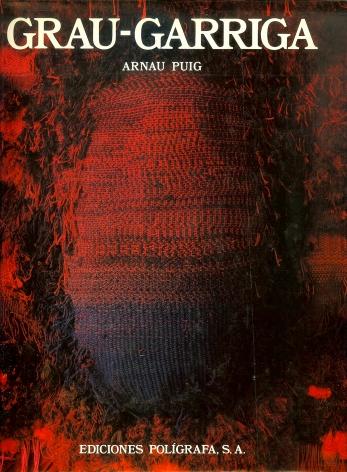 Grau-Garriga; PUIG, Arnau; Ediciones Polígrafa, Barcelona (Spain), 1985.