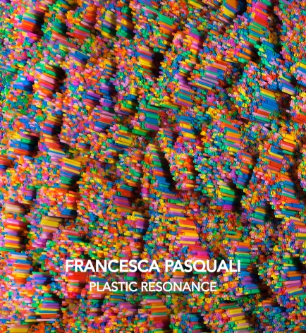 Francesca Pasquali: Plastic Resonance