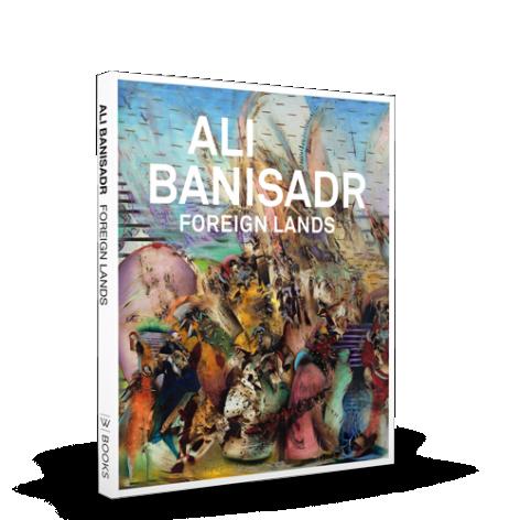 Ali Banisadr: Foreign Lands