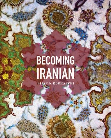 Becoming Iranian by Bijan Roghanchi