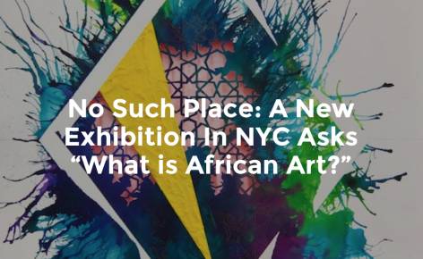 "No Such Place: A New Exhibition in NYC asks ""What is African Art?"""