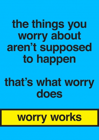Nora Turato, the things you worry about aren't supposed to happen / that's what worry does / worry works, 2018.