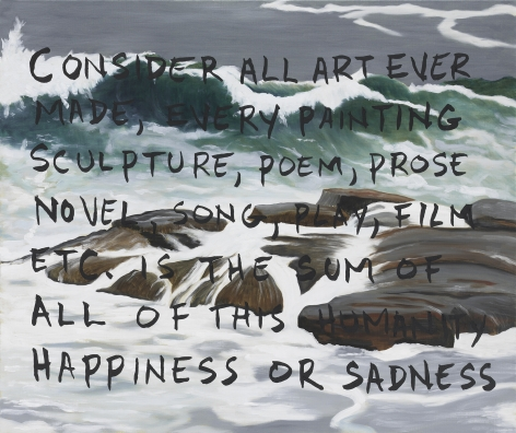 Painting of the ocean with the following text painted over the image in black: Consider all art ever made, every painting, sculpture, poem, prose, novel, song, play, film, etc, is the sum of all of this humanity happiness or sadness.