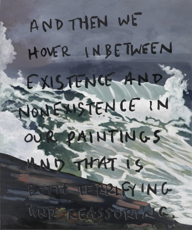 Painting of stormy ocean with rock peaking in from the lower left hand corner. Black text painted over the image reads: And then we hover in between existence and nonexistence in our paintings and that is both horrifying and reassuring.