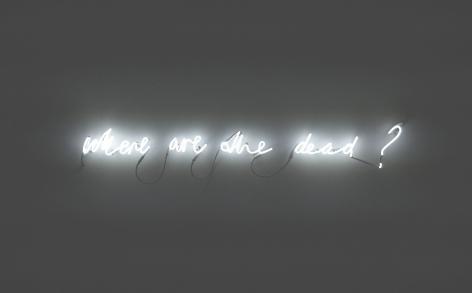 SUSAN MACWILLIAM  Where Are The Dead?  2013, neon, 5 x 54 inches