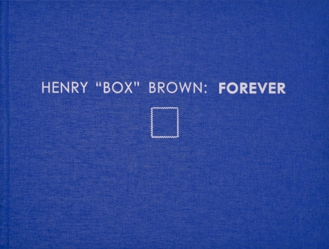 "HENRY ""BOX"" BROWN: FOREVER"