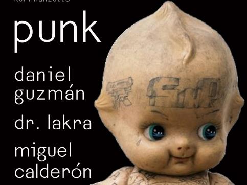 playlist: daniel guzmán, dr. lakra, miguel calderón - punk: sus rastros en el arte contemporáneo