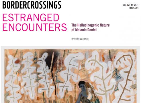 "Press: Border Crossings Magazine, ""Estranged Encounters: The Hallucinogenic Nature of Melanie Daniel"", by Robin Laurence"