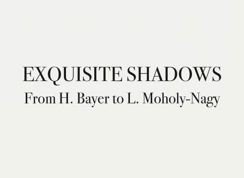 EXQUISITE SHADOWS FROM H. BAYER to L. MOHOLY-NAGY