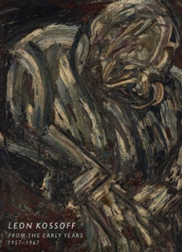 Leon Kossoff: From the Early Years 1957 - 1967
