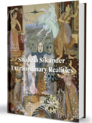 SHAHZIA SIKANDER: EXTRAORDINARY REALITIES VALUABLE MUSINGS