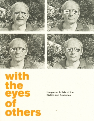 With the Eyes of Others: Hungarian Artists of the Sixties and Seventies
