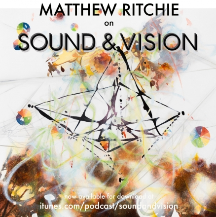 Matthew Ritchie on Sound & Vision Podcast