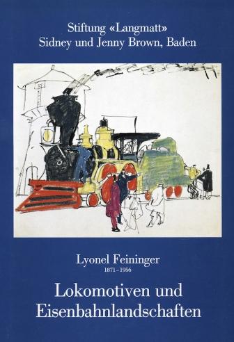 Lyonel Feininger 1871-1956: Lokomotiven und Eisenbahnlandschaften