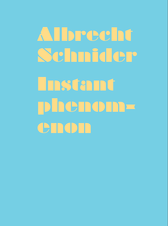 GALLERY PUBLICATION: Albrecht Schnider: Instant Phenomenon