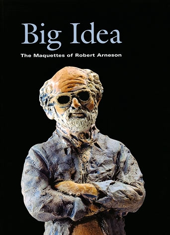 Big Idea: The Maquettes of Robert Arneson