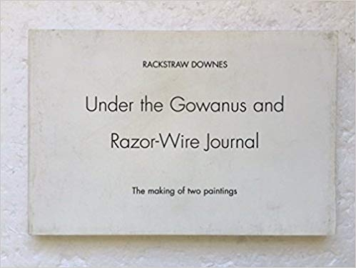 Rackstraw Downes Under the Gowanus and Razor-wire journal: The making of two paintings